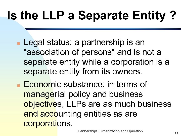 Is the LLP a Separate Entity ? n n Legal status: a partnership is