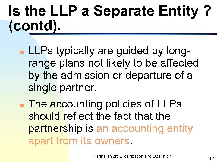 Is the LLP a Separate Entity ? (contd). n n LLPs typically are guided