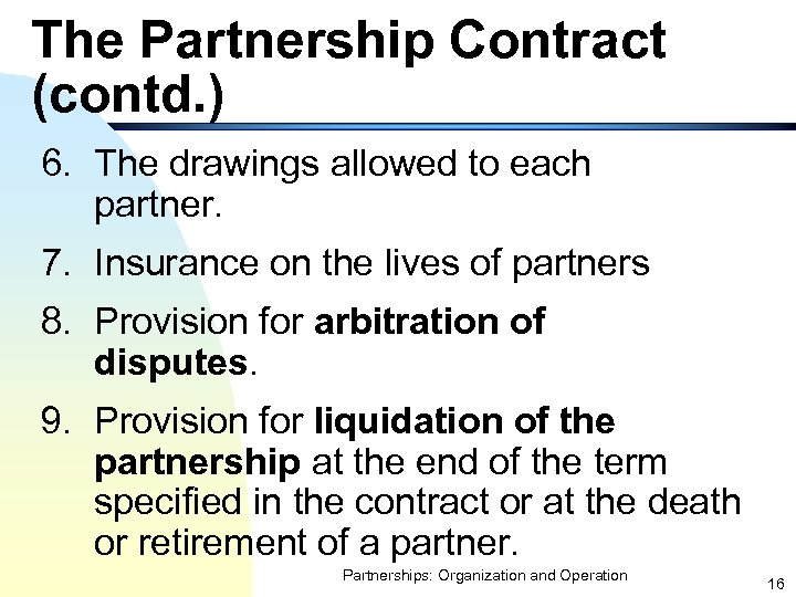 The Partnership Contract (contd. ) 6. The drawings allowed to each partner. 7. Insurance