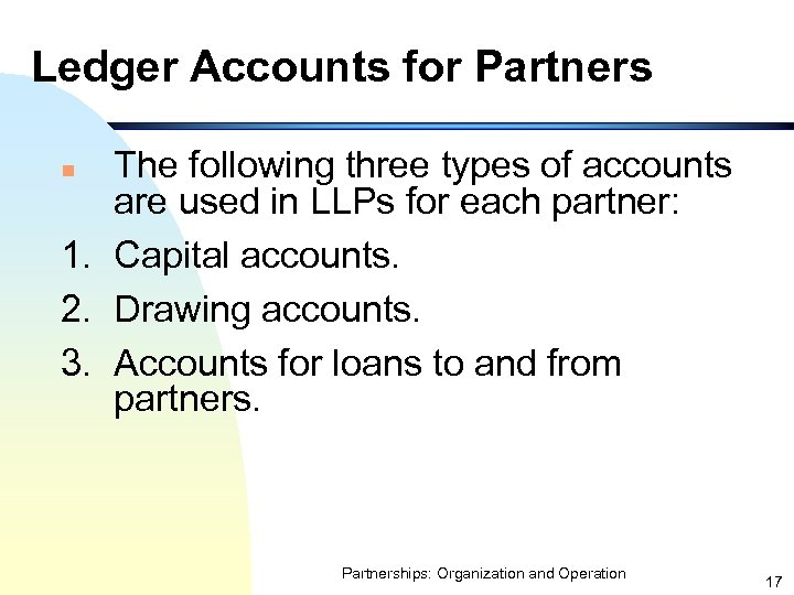 Ledger Accounts for Partners The following three types of accounts are used in LLPs