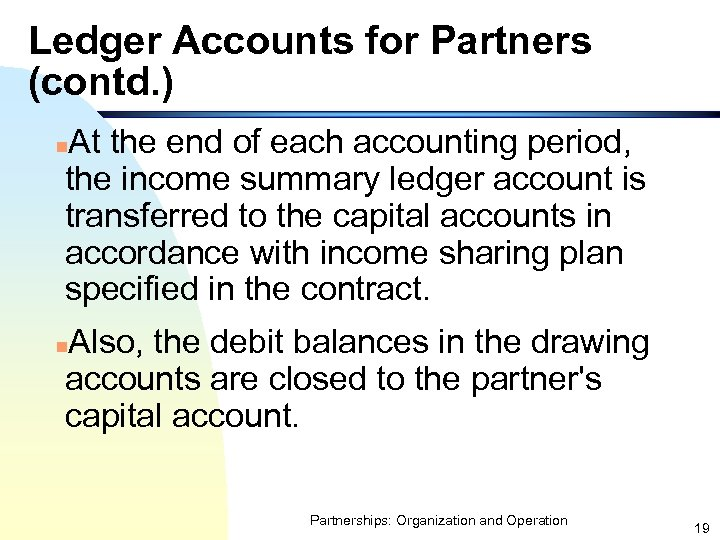 Ledger Accounts for Partners (contd. ) At the end of each accounting period, the