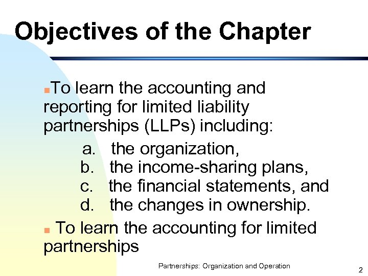 Objectives of the Chapter To learn the accounting and reporting for limited liability partnerships