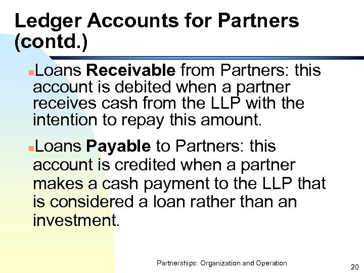 Ledger Accounts for Partners (contd. ) Loans Receivable from Partners: this account is debited