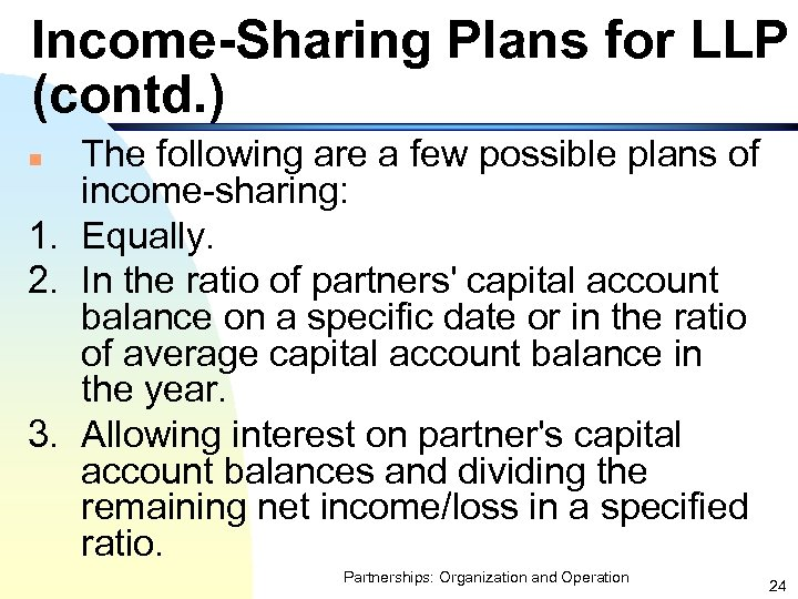 Income-Sharing Plans for LLP (contd. ) The following are a few possible plans of
