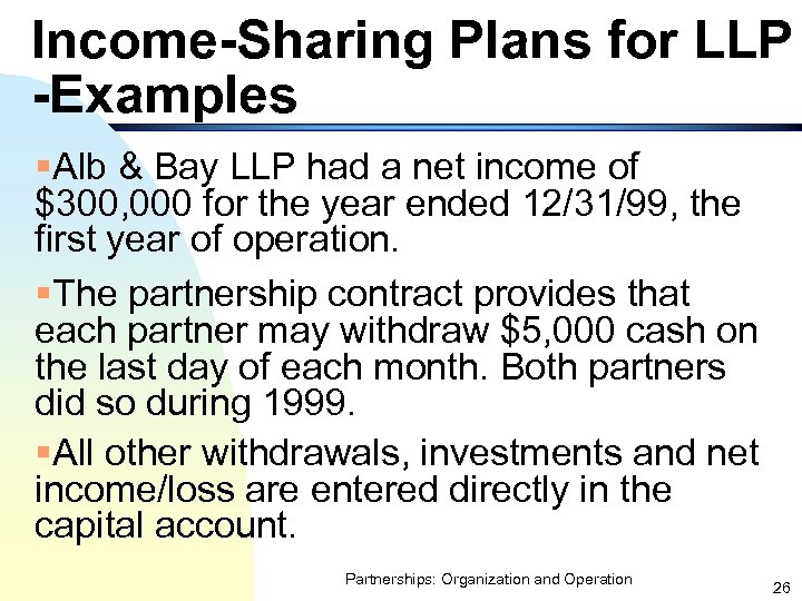 Income-Sharing Plans for LLP -Examples §Alb & Bay LLP had a net income of