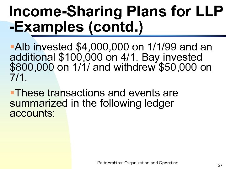 Income-Sharing Plans for LLP -Examples (contd. ) §Alb invested $4, 000 on 1/1/99 and
