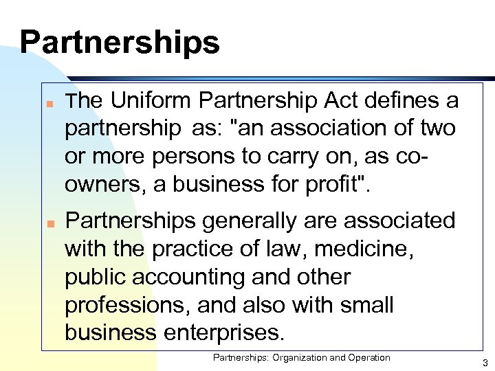 Partnerships n The Uniform Partnership Act defines a partnership as: