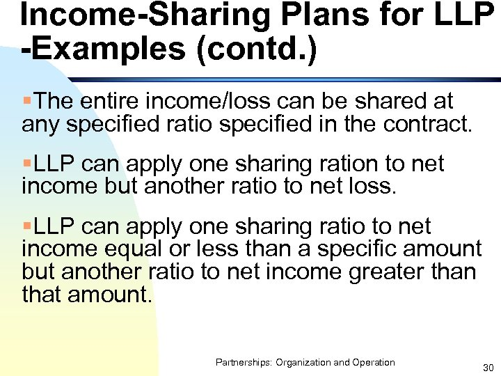 Income-Sharing Plans for LLP -Examples (contd. ) §The entire income/loss can be shared at
