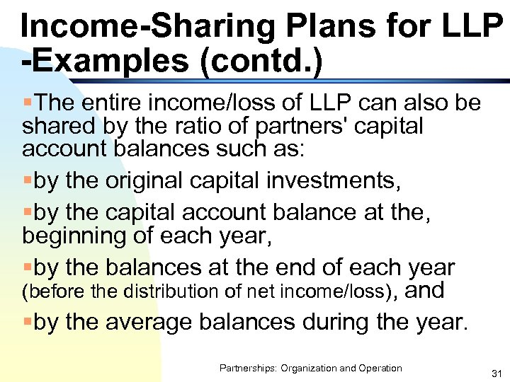 Income-Sharing Plans for LLP -Examples (contd. ) §The entire income/loss of LLP can also