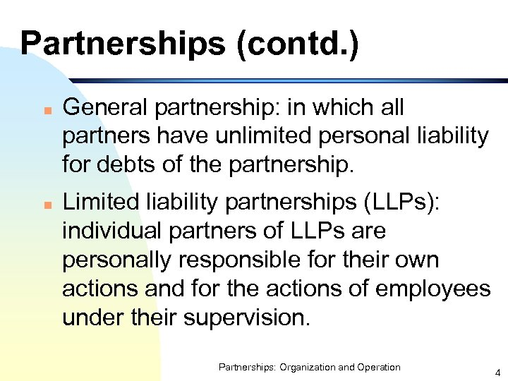 Partnerships (contd. ) n n General partnership: in which all partners have unlimited personal
