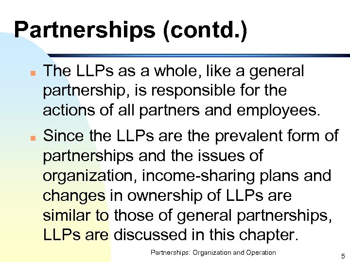 Partnerships (contd. ) n n The LLPs as a whole, like a general partnership,