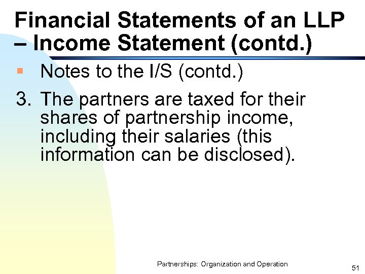 Financial Statements of an LLP – Income Statement (contd. ) § Notes to the