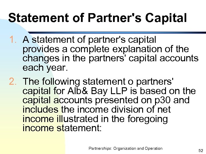 Statement of Partner's Capital 1. A statement of partner's capital provides a complete explanation