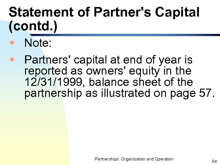 Statement of Partner's Capital (contd. ) § Note: § Partners' capital at end of