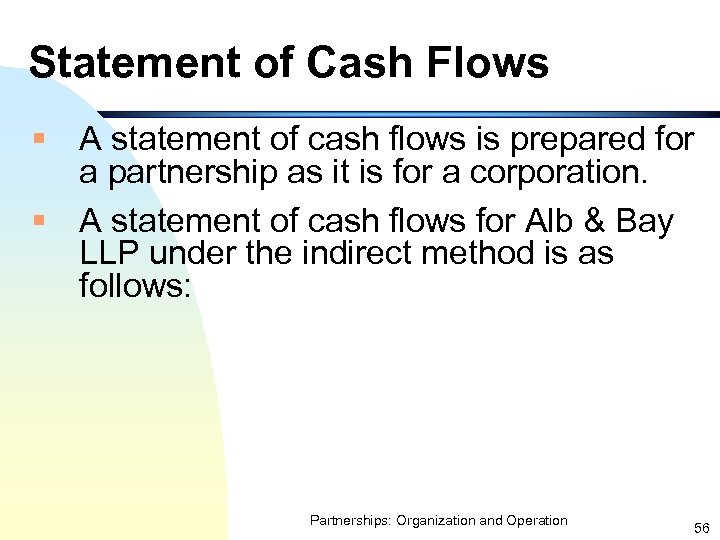 Statement of Cash Flows § A statement of cash flows is prepared for a