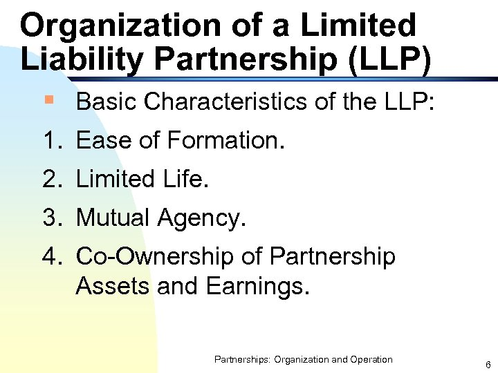 Organization of a Limited Liability Partnership (LLP) § Basic Characteristics of the LLP: 1.
