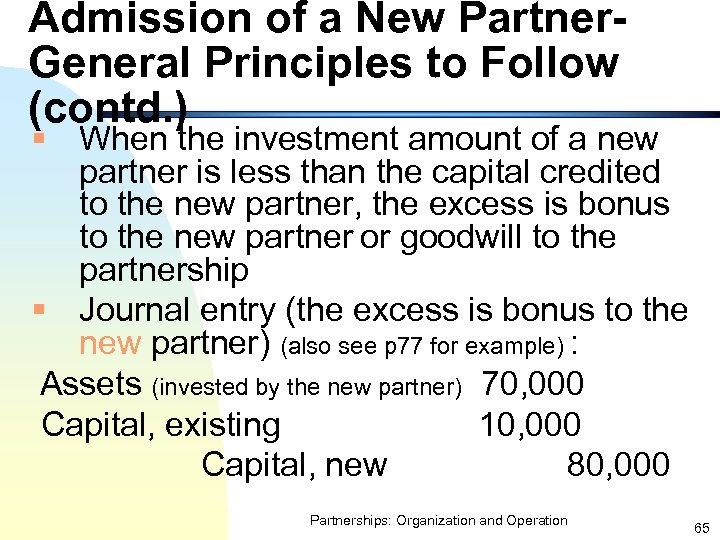 Admission of a New Partner. General Principles to Follow (contd. ) § When the