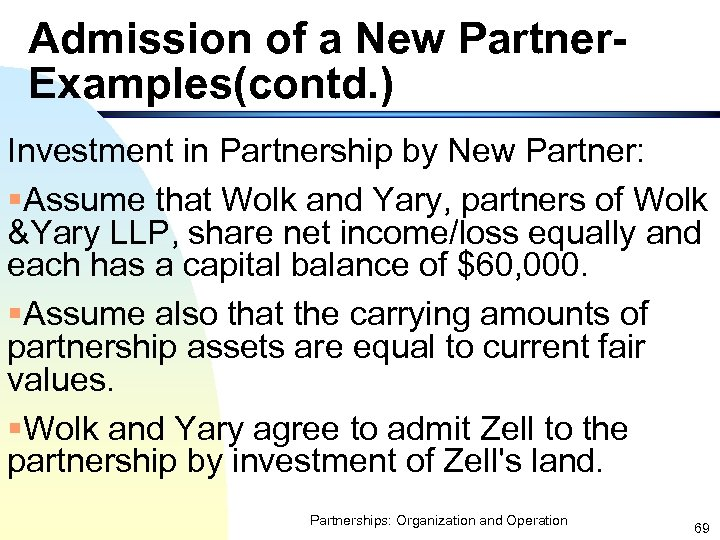 Admission of a New Partner. Examples(contd. ) Investment in Partnership by New Partner: §Assume