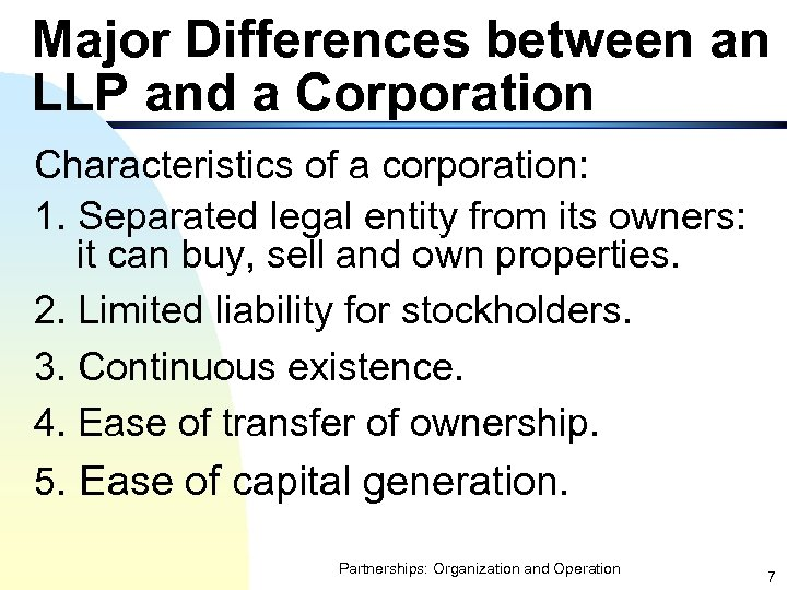 Major Differences between an LLP and a Corporation Characteristics of a corporation: 1. Separated
