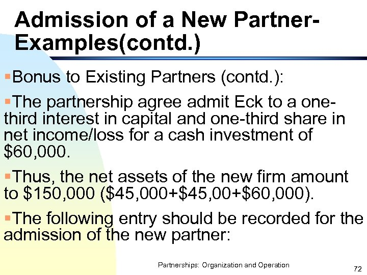 Admission of a New Partner. Examples(contd. ) §Bonus to Existing Partners (contd. ): §The