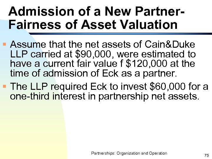 Admission of a New Partner. Fairness of Asset Valuation § Assume that the net
