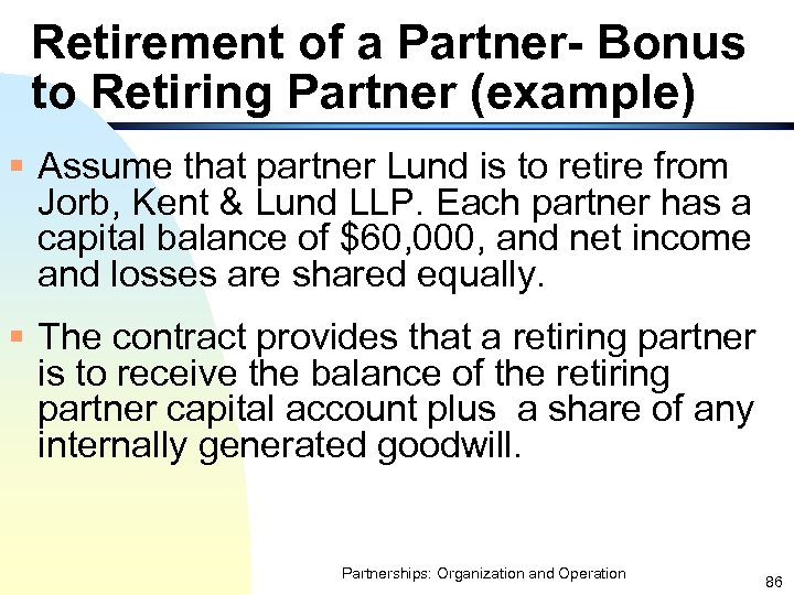 Retirement of a Partner- Bonus to Retiring Partner (example) § Assume that partner Lund