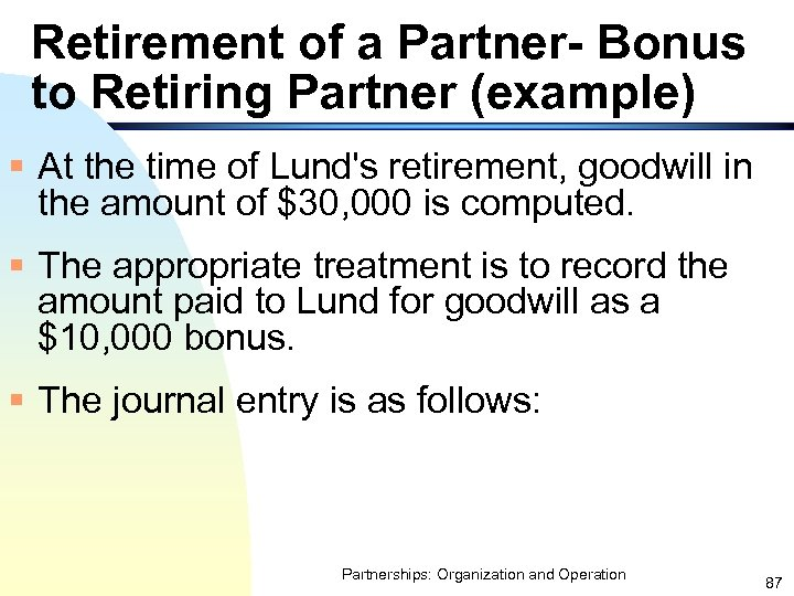 Retirement of a Partner- Bonus to Retiring Partner (example) § At the time of