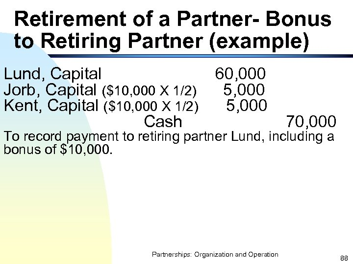 Retirement of a Partner- Bonus to Retiring Partner (example) Lund, Capital Jorb, Capital ($10,