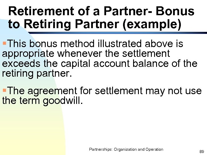 Retirement of a Partner- Bonus to Retiring Partner (example) §This bonus method illustrated above