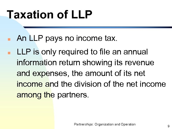 Taxation of LLP n n An LLP pays no income tax. LLP is only