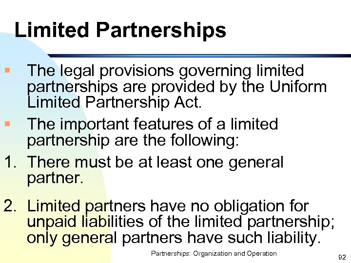 Limited Partnerships § The legal provisions governing limited partnerships are provided by the Uniform