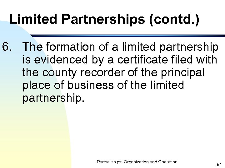 Limited Partnerships (contd. ) 6. The formation of a limited partnership is evidenced by