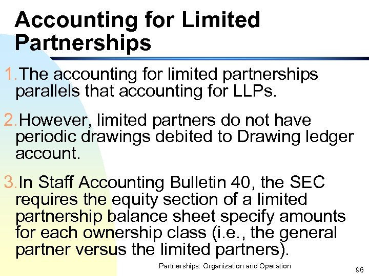 Accounting for Limited Partnerships 1. The accounting for limited partnerships parallels that accounting for