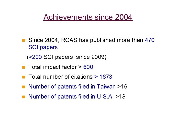 Achievements since 2004 Since 2004, RCAS has published more than 470 SCI papers. (>200