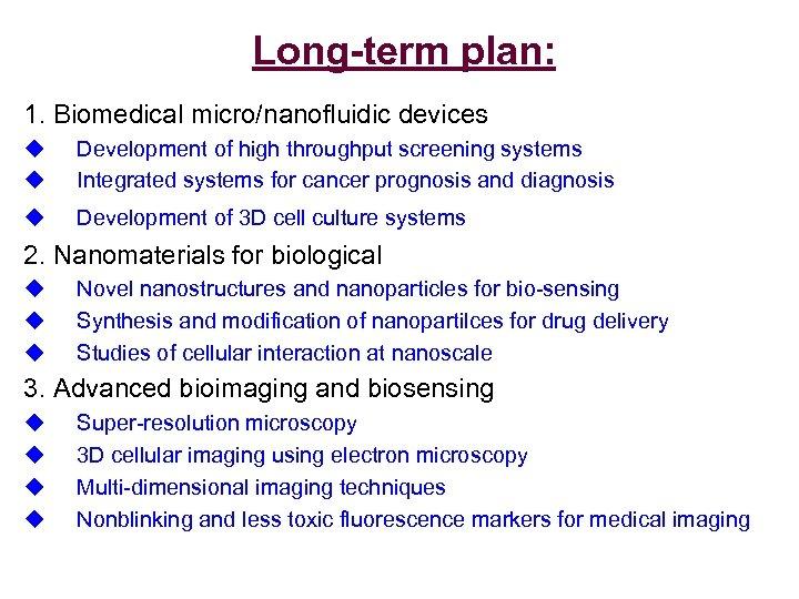 Long-term plan: 1. Biomedical micro/nanofluidic devices u u Development of high throughput screening systems