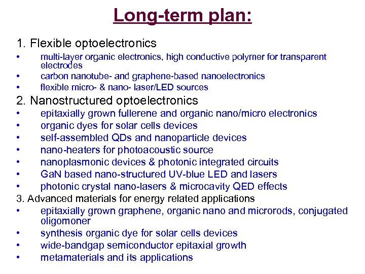 Long-term plan: 1. Flexible optoelectronics • • • multi-layer organic electronics, high conductive polymer