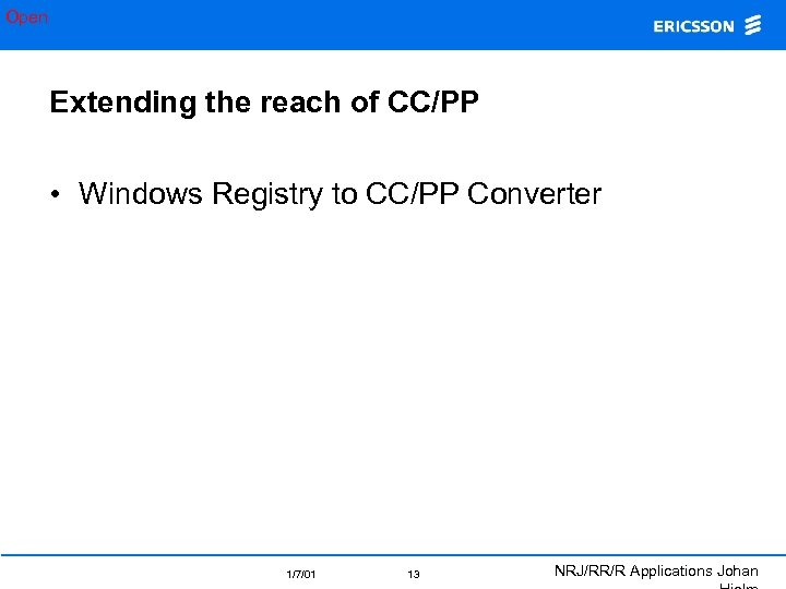 Open Extending the reach of CC/PP • Windows Registry to CC/PP Converter 1/7/01 13