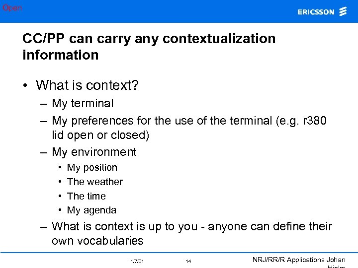 Open CC/PP can carry any contextualization information • What is context? – My terminal
