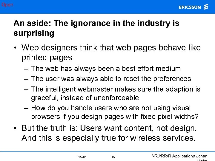 Open An aside: The ignorance in the industry is surprising • Web designers think