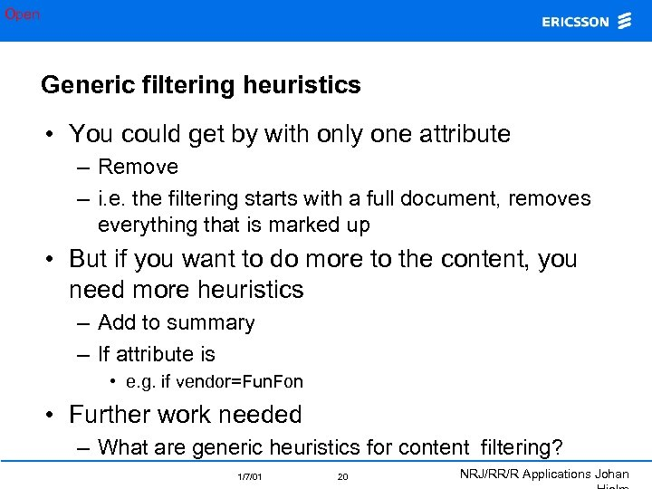 Open Generic filtering heuristics • You could get by with only one attribute –