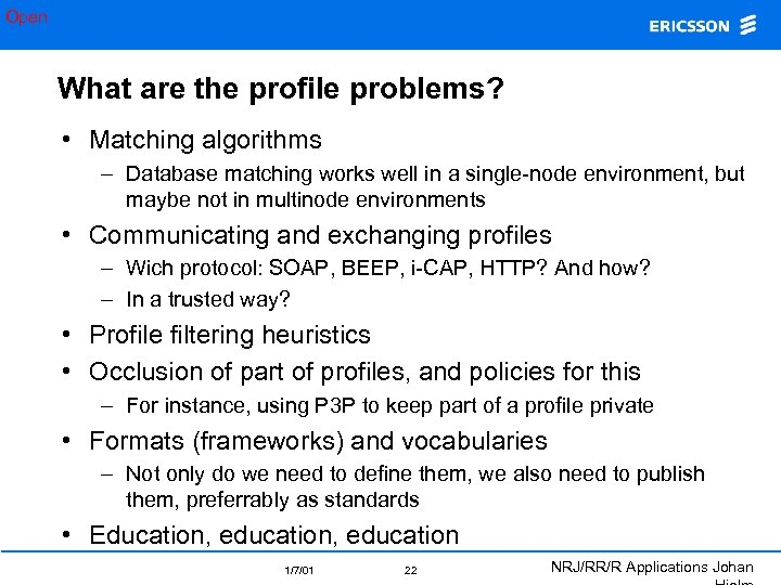 Open What are the profile problems? • Matching algorithms – Database matching works well