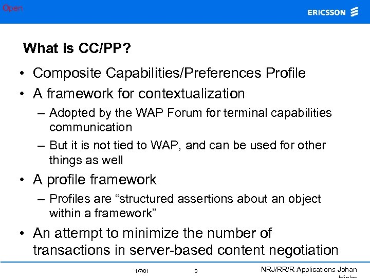 Open What is CC/PP? • Composite Capabilities/Preferences Profile • A framework for contextualization –