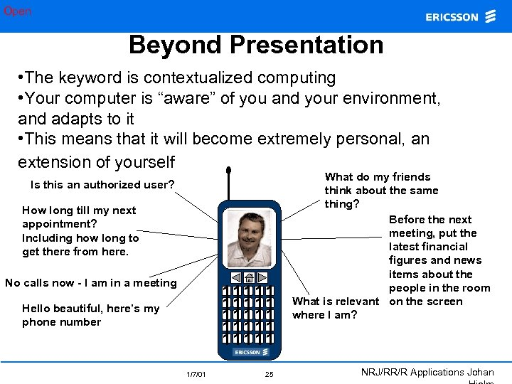 "Open Beyond Presentation • The keyword is contextualized computing • Your computer is ""aware"""