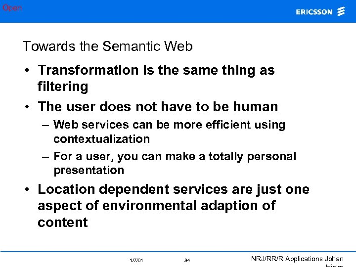 Open Towards the Semantic Web • Transformation is the same thing as filtering •