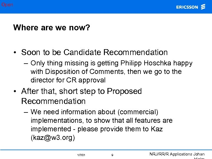 Open Where are we now? • Soon to be Candidate Recommendation – Only thing