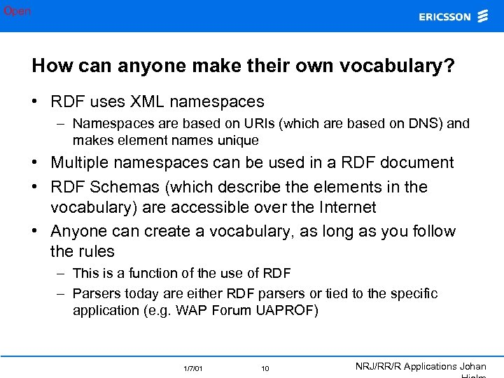 Open How can anyone make their own vocabulary? • RDF uses XML namespaces –