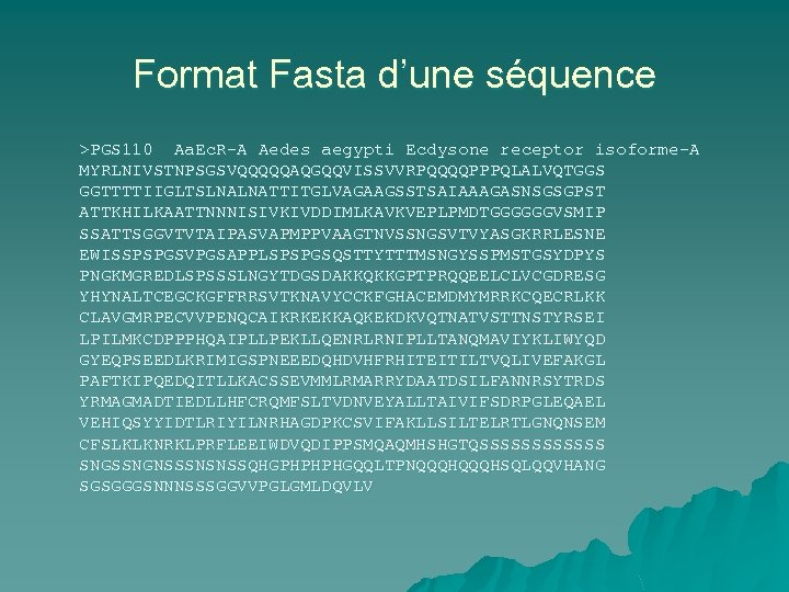 Format Fasta d'une séquence >PGS 110 Aa. Ec. R-A Aedes aegypti Ecdysone receptor isoforme-A