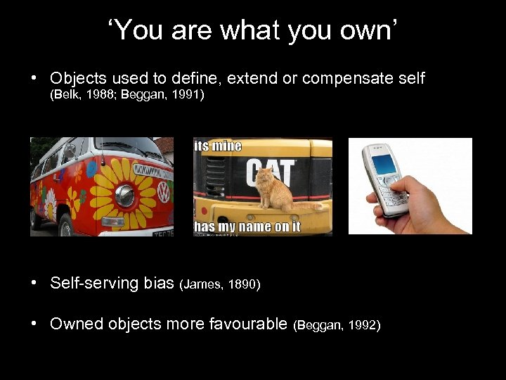 'You are what you own' • Objects used to define, extend or compensate self