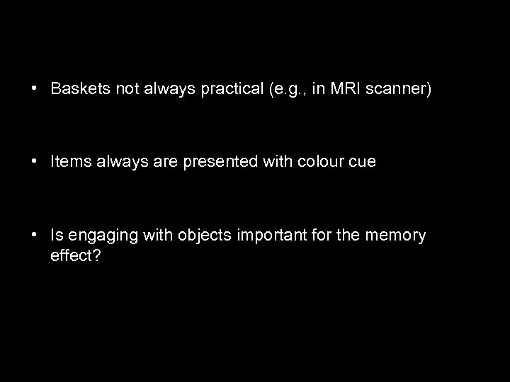• Baskets not always practical (e. g. , in MRI scanner) • Items