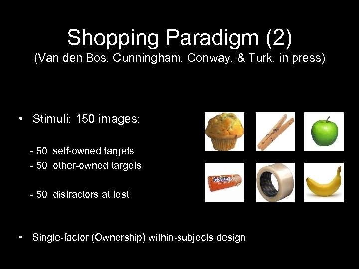 Shopping Paradigm (2) (Van den Bos, Cunningham, Conway, & Turk, in press) • Stimuli: